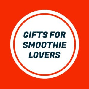 Gifts For Smoothie Lovers Cover 2017